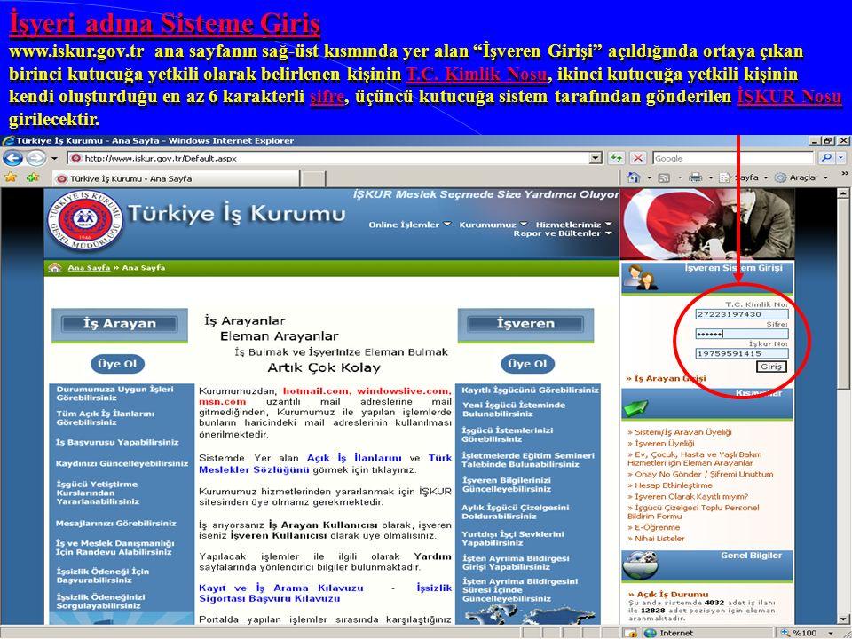 İşyeri adına Sisteme Giriş www.iskur.gov.tr ana sayfanın sağ-üst kısmında yer alan İşveren Girişi açıldığında ortaya çıkan birinci kutucuğa yetkili olarak belirlenen kişinin T.C.