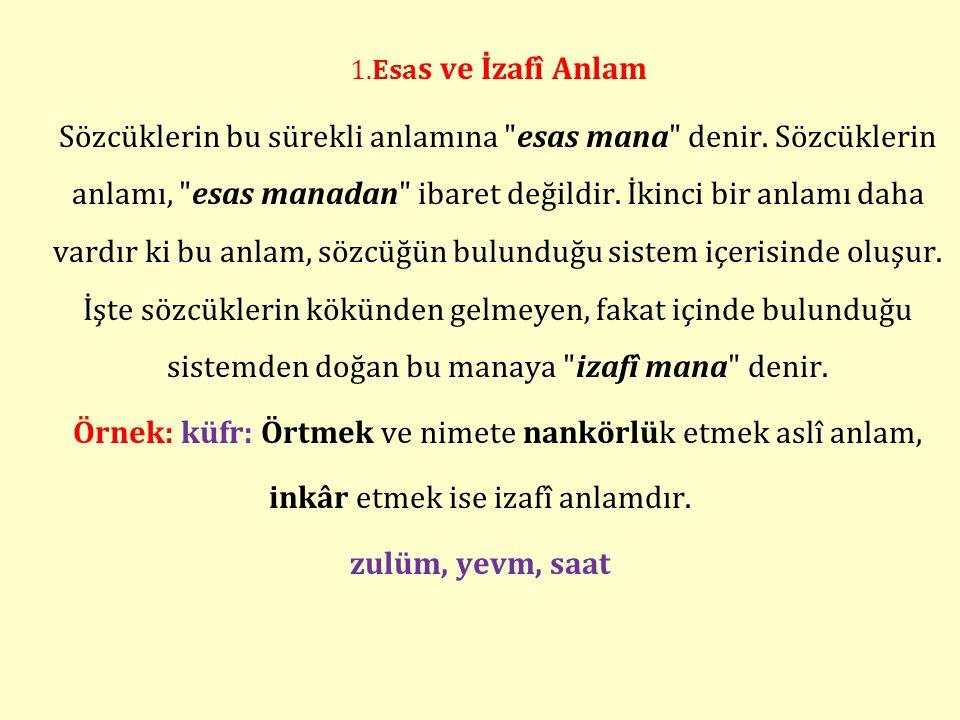 1.Esa s ve İzafî Anlam Sözcüklerin bu sürekli anlamına esas mana denir.