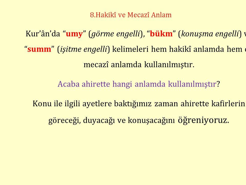 8.Hakikî ve Mecazî Anlam Kur'ân'da umy (görme engelli), bükm (konuşma engelli) ve summ (işitme engelli) kelimeleri hem hakikî anlamda hem de mecazî anlamda kullanılmıştır.