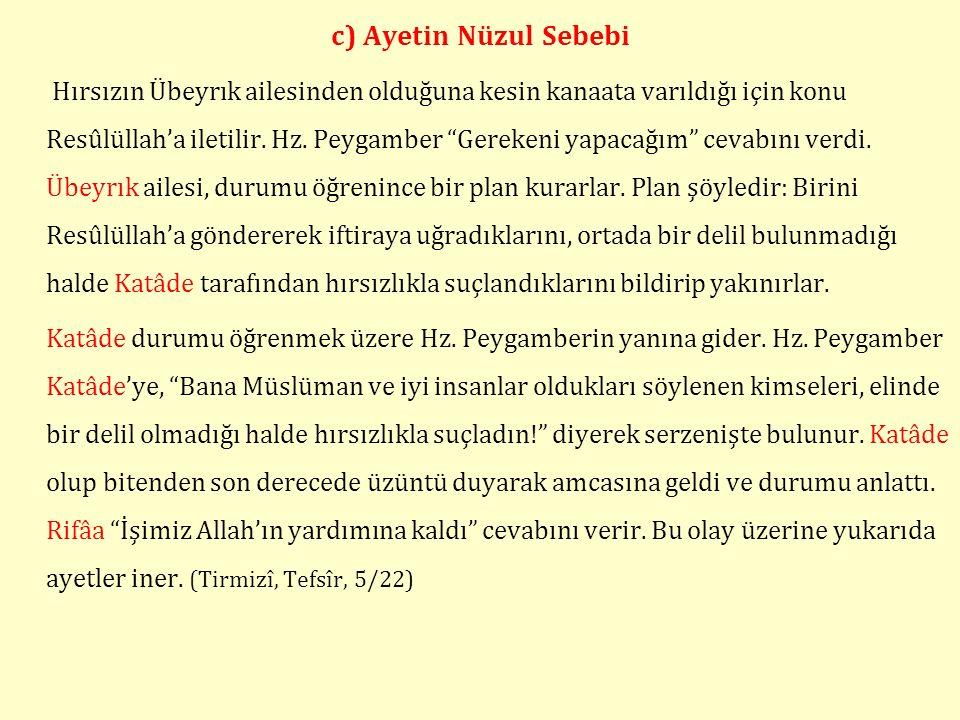 c) Ayetin Nüzul Sebebi Hırsızın Übeyrık ailesinden olduğuna kesin kanaata varıldığı için konu Resûlüllah'a iletilir.