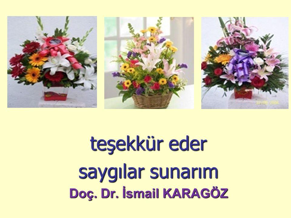teşekkür eder saygılar sunarım Doç. Dr. İsmail KARAGÖZ
