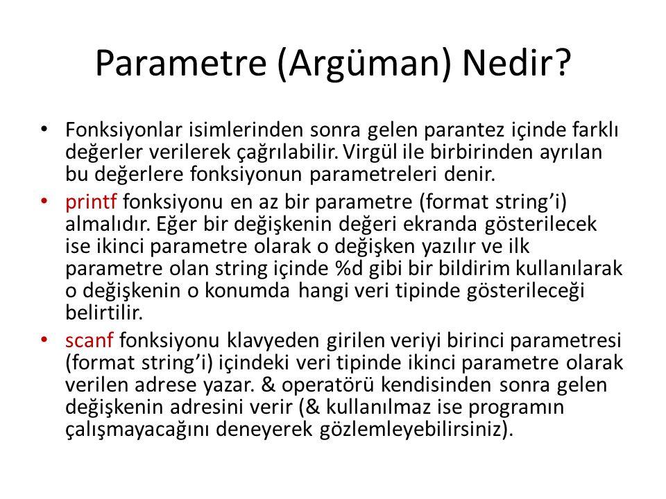 Parametre (Argüman) Nedir? Fonksiyonlar isimlerinden sonra gelen parantez içinde farklı değerler verilerek çağrılabilir. Virgül ile birbirinden ayrıla