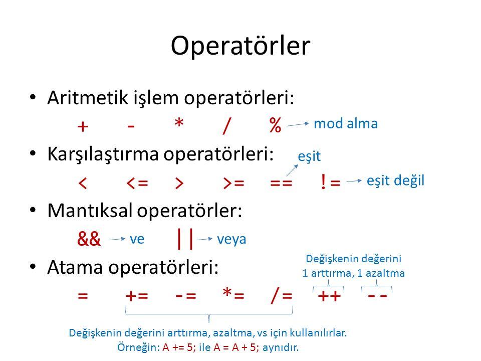Operatörler Aritmetik işlem operatörleri: +-*/% Karşılaştırma operatörleri: >===!= Mantıksal operatörler: &&|| Atama operatörleri: =+=-=*=/=++-- mod a
