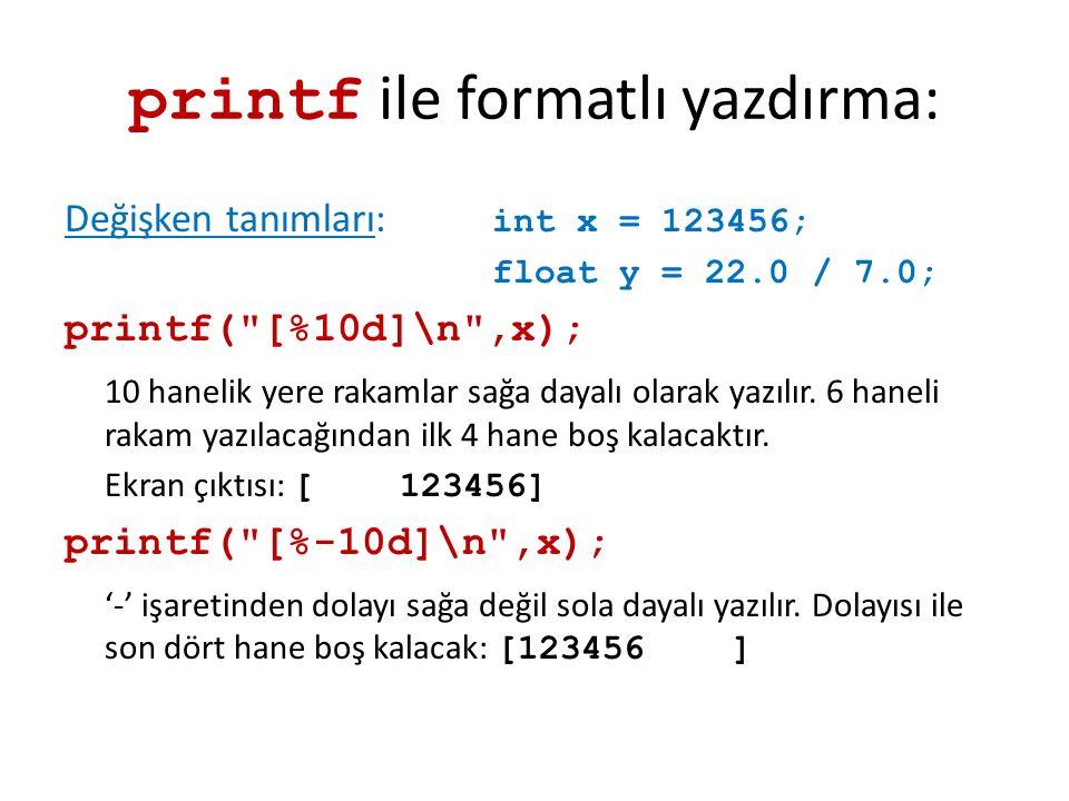 printf ile formatlı yazdırma: Değişken tanımları: int x = 123456; float y = 22.0 / 7.0; printf(