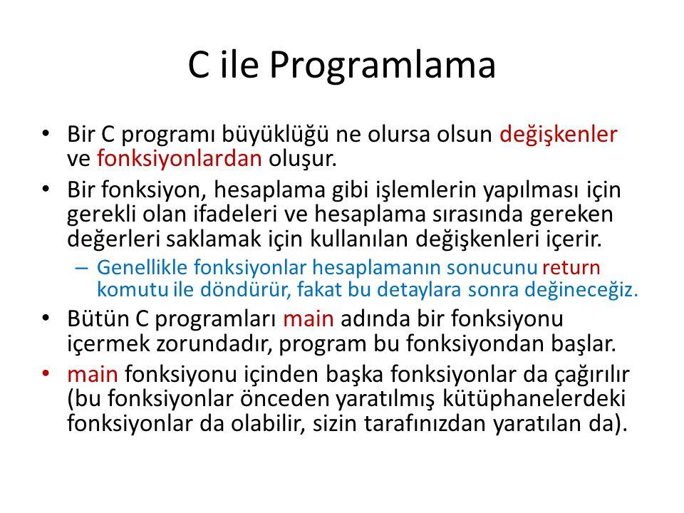 C ile Programlama Bir C programı büyüklüğü ne olursa olsun değişkenler ve fonksiyonlardan oluşur. Bir fonksiyon, hesaplama gibi işlemlerin yapılması i