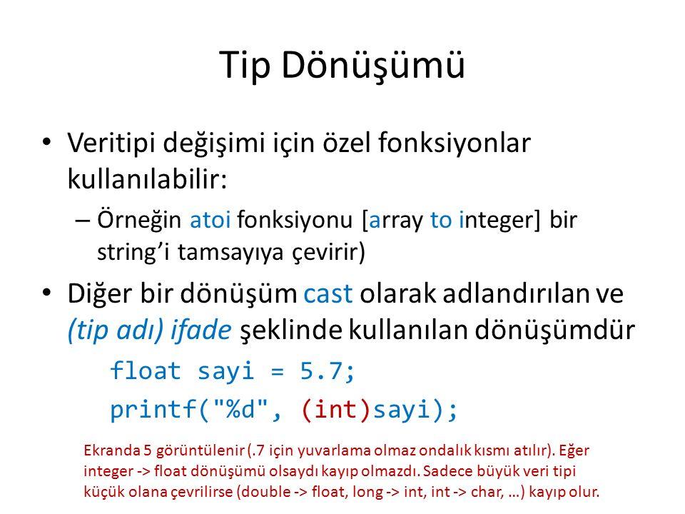 Tip Dönüşümü Veritipi değişimi için özel fonksiyonlar kullanılabilir: – Örneğin atoi fonksiyonu [array to integer] bir string'i tamsayıya çevirir) Diğ