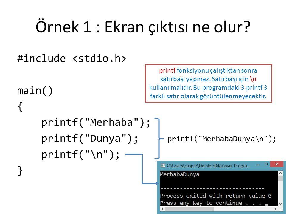 Örnek 1 : Ekran çıktısı ne olur? #include main() { printf(