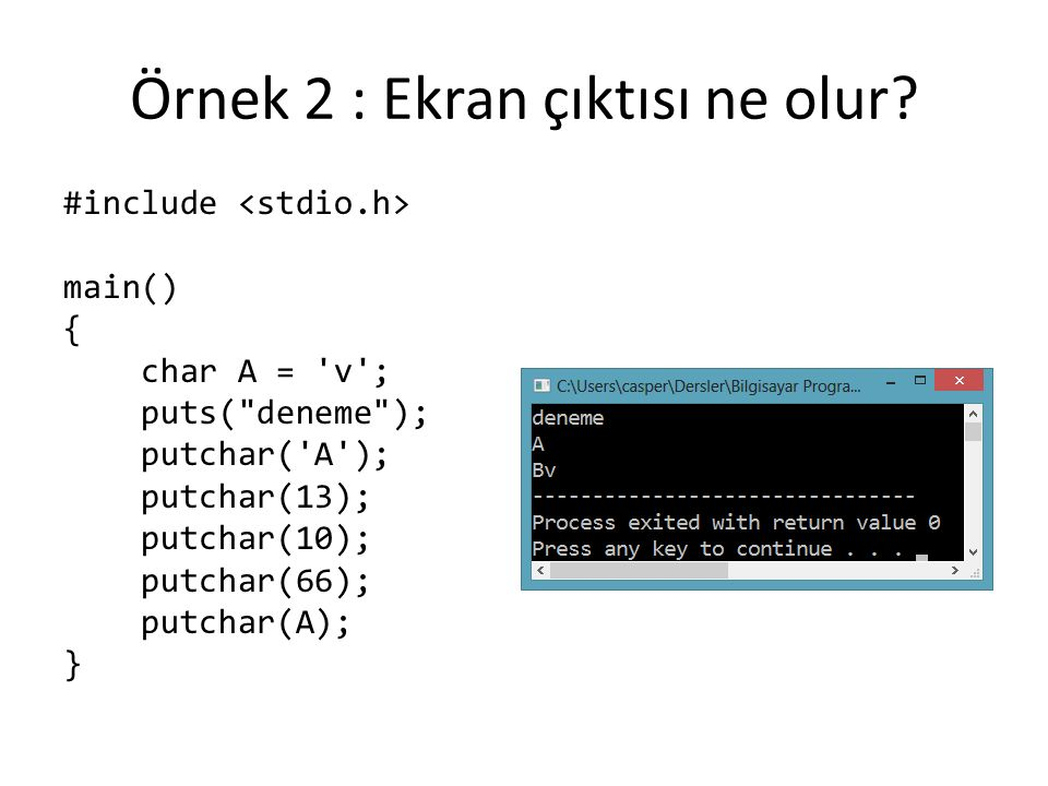 Örnek 2 : Ekran çıktısı ne olur? #include main() { char A = 'v'; puts(
