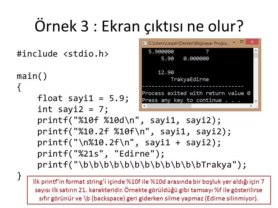 Örnek 3 : Ekran çıktısı ne olur? #include main() { float sayi1 = 5.9; int sayi2 = 7; printf(