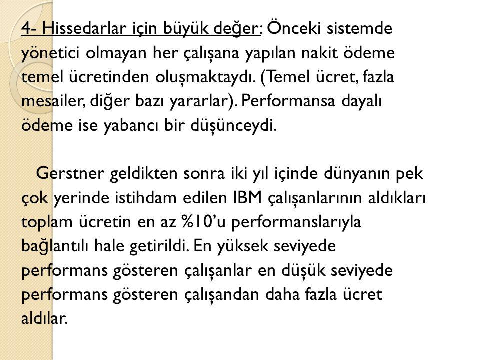 4- Hissedarlar için büyük de ğ er: Önceki sistemde yönetici olmayan her çalışana yapılan nakit ödeme temel ücretinden oluşmaktaydı.