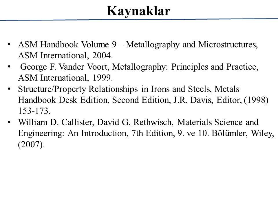 Kaynaklar ASM Handbook Volume 9 – Metallography and Microstructures, ASM International, 2004. George F. Vander Voort, Metallography: Principles and Pr