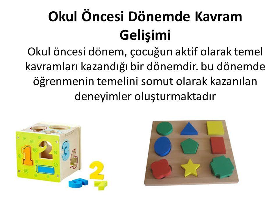 Okul Öncesi Dönemde Kavram Gelişimi Okul öncesi dönem, çocuğun aktif olarak temel kavramları kazandığı bir dönemdir.