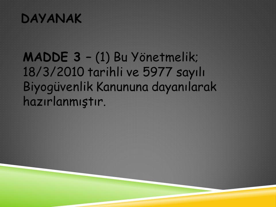 DAYANAK MADDE 3 – (1) Bu Yönetmelik; 18/3/2010 tarihli ve 5977 sayılı Biyogüvenlik Kanununa dayanılarak hazırlanmıştır.