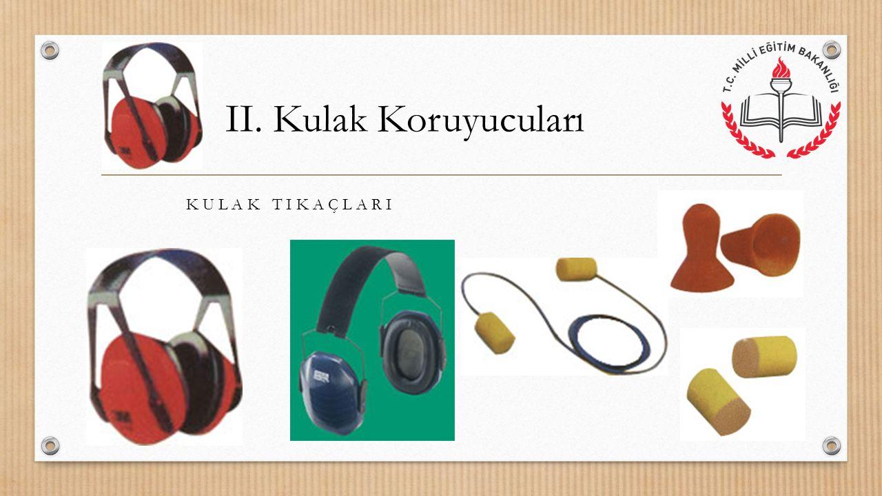 K U L A K T I K A Ç L A R I II. Kulak Koruyucuları