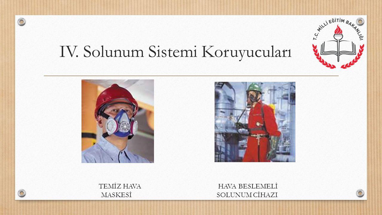 IV. Solunum Sistemi Koruyucuları HAVA BESLEMELİ SOLUNUM CİHAZI TEMİZ HAVA MASKESİ