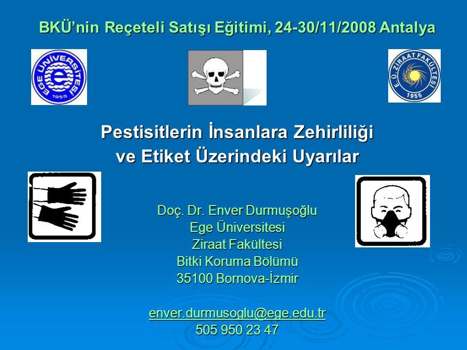 BKÜ'nin Reçeteli Satışı Eğitimi, 24-30/11/2008 Antalya Pestisitlerin İnsanlara Zehirliliği ve Etiket Üzerindeki Uyarılar Doç.