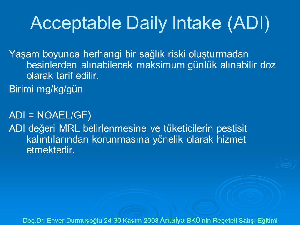Acceptable Daily Intake (ADI) Yaşam boyunca herhangi bir sağlık riski oluşturmadan besinlerden alınabilecek maksimum günlük alınabilir doz olarak tarif edilir.
