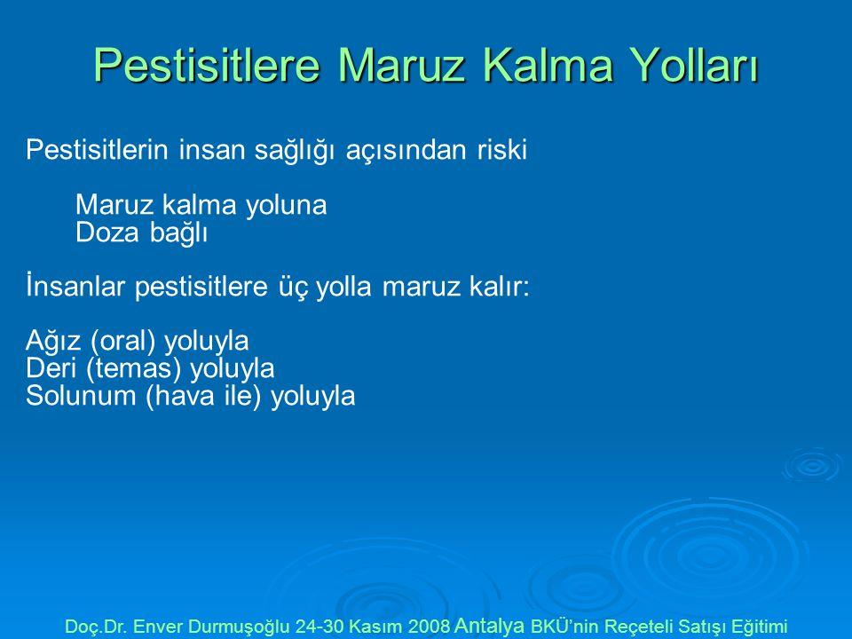 Pestisitlere Maruz Kalma Yolları Pestisitlerin insan sağlığı açısından riski Maruz kalma yoluna Doza bağlı İnsanlar pestisitlere üç yolla maruz kalır: Ağız (oral) yoluyla Deri (temas) yoluyla Solunum (hava ile) yoluyla Doç.Dr.