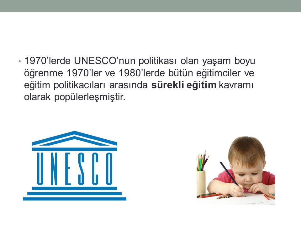 1970'lerde UNESCO'nun politikası olan yaşam boyu öğrenme 1970'ler ve 1980'lerde bütün eğitimciler ve eğitim politikacıları arasında sürekli eğitim kav