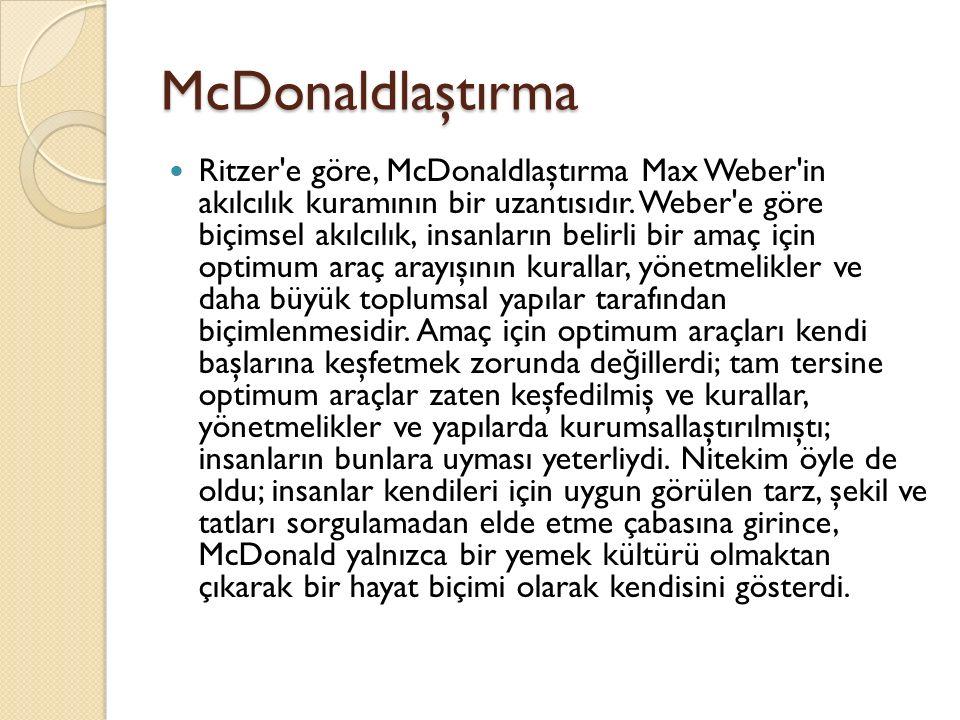 McDonaldlaştırma Ritzer'e göre, McDonaldlaştırma Max Weber'in akılcılık kuramının bir uzantısıdır. Weber'e göre biçimsel akılcılık, insanların belirli