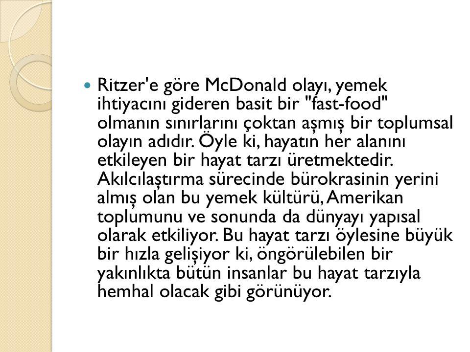 Ritzer'e göre McDonald olayı, yemek ihtiyacını gideren basit bir