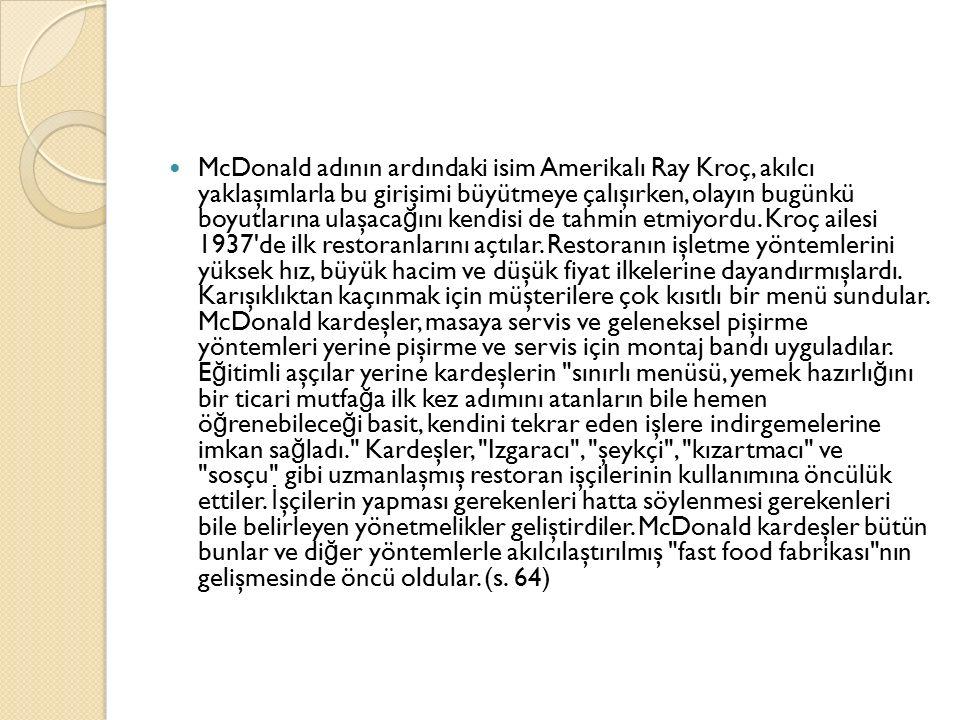 McDonald adının ardındaki isim Amerikalı Ray Kroç, akılcı yaklaşımlarla bu girişimi büyütmeye çalışırken, olayın bugünkü boyutlarına ulaşaca ğ ını ken