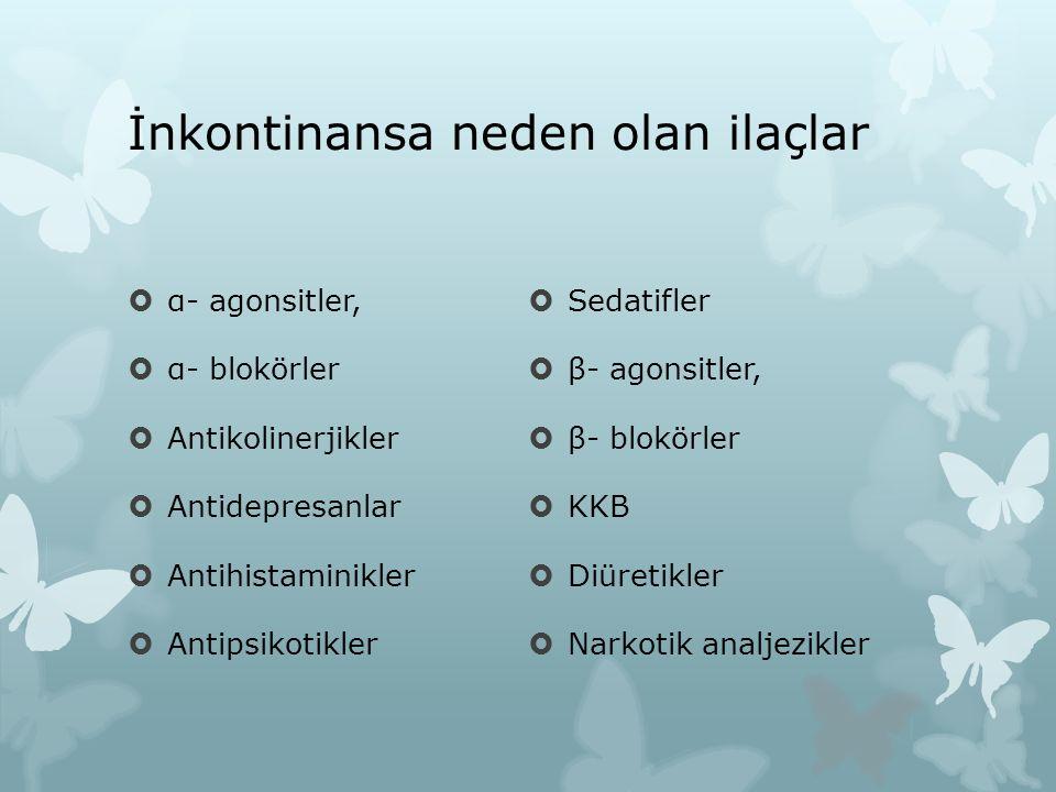 İnkontinansa neden olan ilaçlar  α- agonsitler,  α- blokörler  Antikolinerjikler  Antidepresanlar  Antihistaminikler  Antipsikotikler  Sedatifl