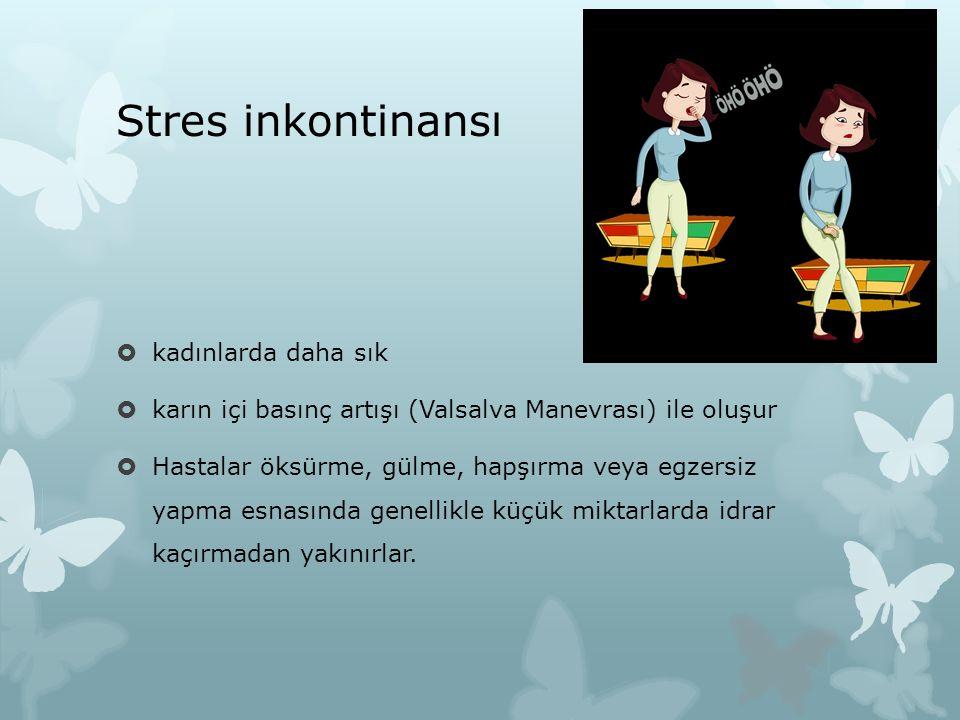 Stres inkontinansı  kadınlarda daha sık  karın içi basınç artışı (Valsalva Manevrası) ile oluşur  Hastalar öksürme, gülme, hapşırma veya egzersiz y