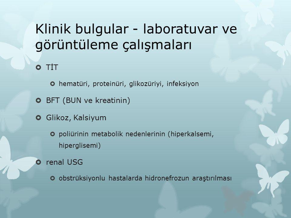 Klinik bulgular - laboratuvar ve görüntüleme çalışmaları  TİT  hematüri, proteinüri, glikozüriyi, infeksiyon  BFT (BUN ve kreatinin)  Glikoz, Kals