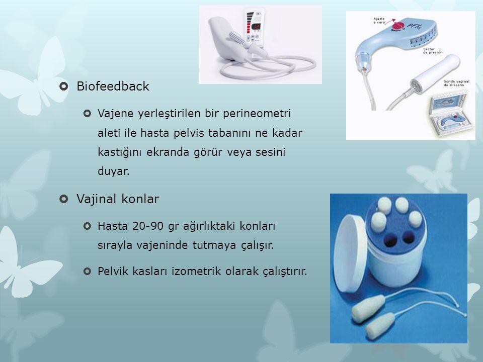  Biofeedback  Vajene yerleştirilen bir perineometri aleti ile hasta pelvis tabanını ne kadar kastığını ekranda görür veya sesini duyar.  Vajinal ko