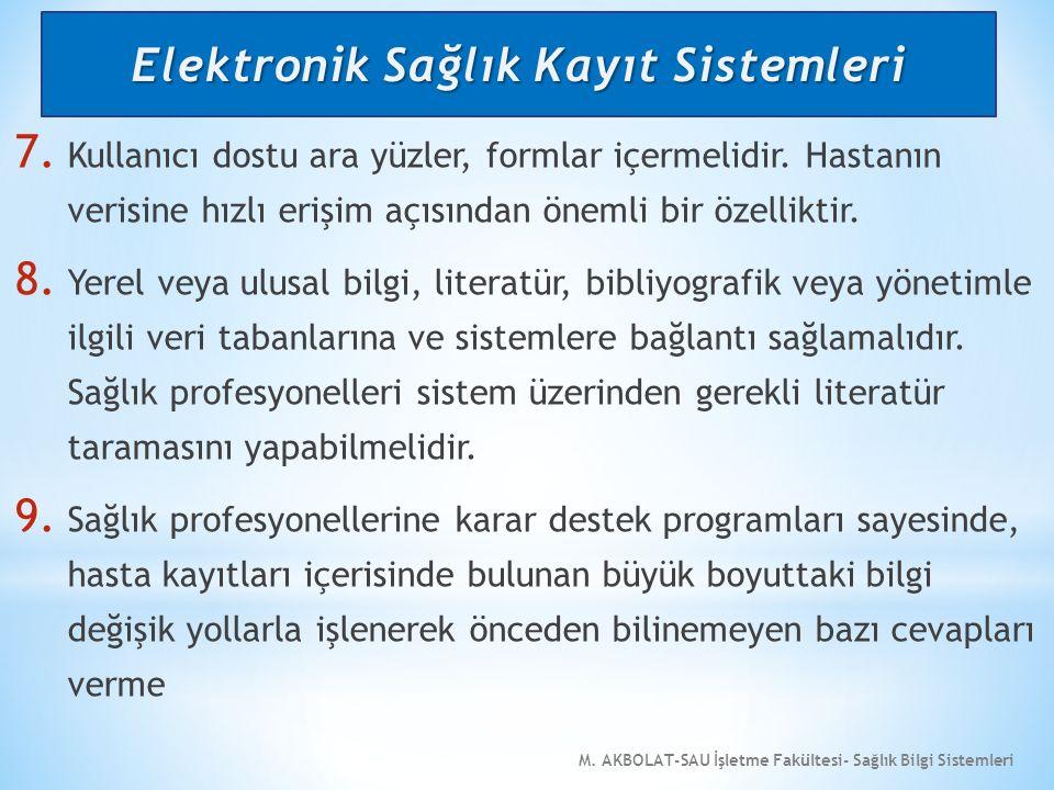 M. AKBOLAT-SAU İşletme Fakültesi- Sağlık Bilgi Sistemleri 7. Kullanıcı dostu ara yüzler, formlar içermelidir. Hastanın verisine hızlı erişim açısından
