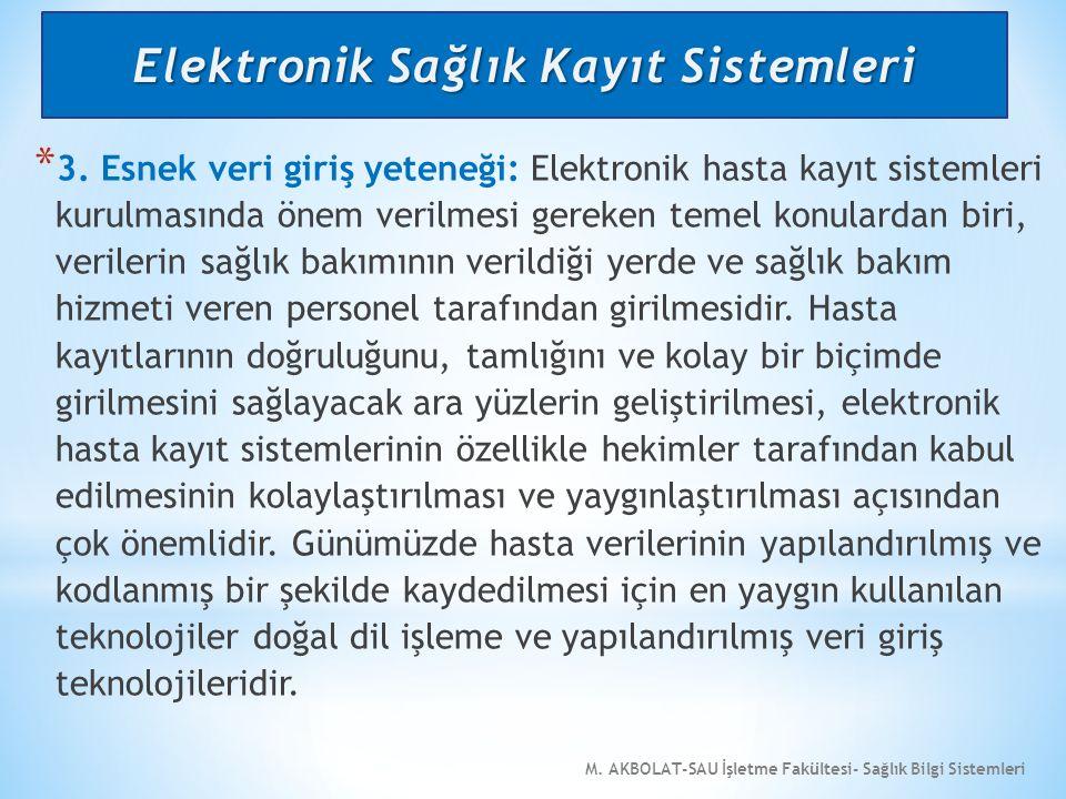 M. AKBOLAT-SAU İşletme Fakültesi- Sağlık Bilgi Sistemleri * 3. Esnek veri giriş yeteneği: Elektronik hasta kayıt sistemleri kurulmasında önem verilmes