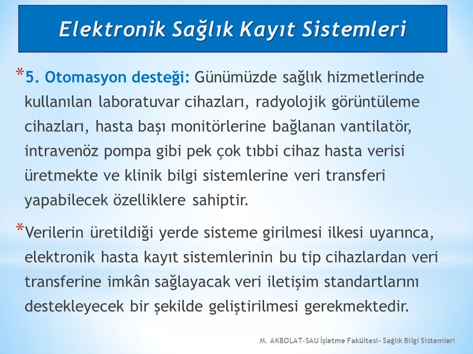 M. AKBOLAT-SAU İşletme Fakültesi- Sağlık Bilgi Sistemleri * 5. Otomasyon desteği: Günümüzde sağlık hizmetlerinde kullanılan laboratuvar cihazları, rad