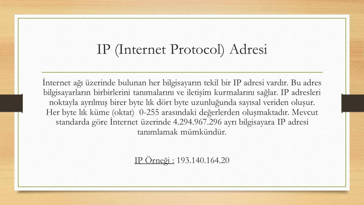 IP (Internet Protocol) Adresi İnternet ağı üzerinde bulunan her bilgisayarın tekil bir IP adresi vardır.