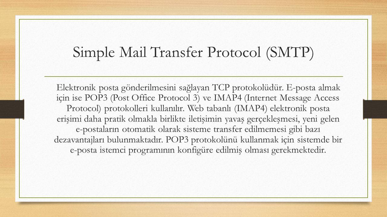 Simple Mail Transfer Protocol (SMTP) Elektronik posta gönderilmesini sağlayan TCP protokolüdür.
