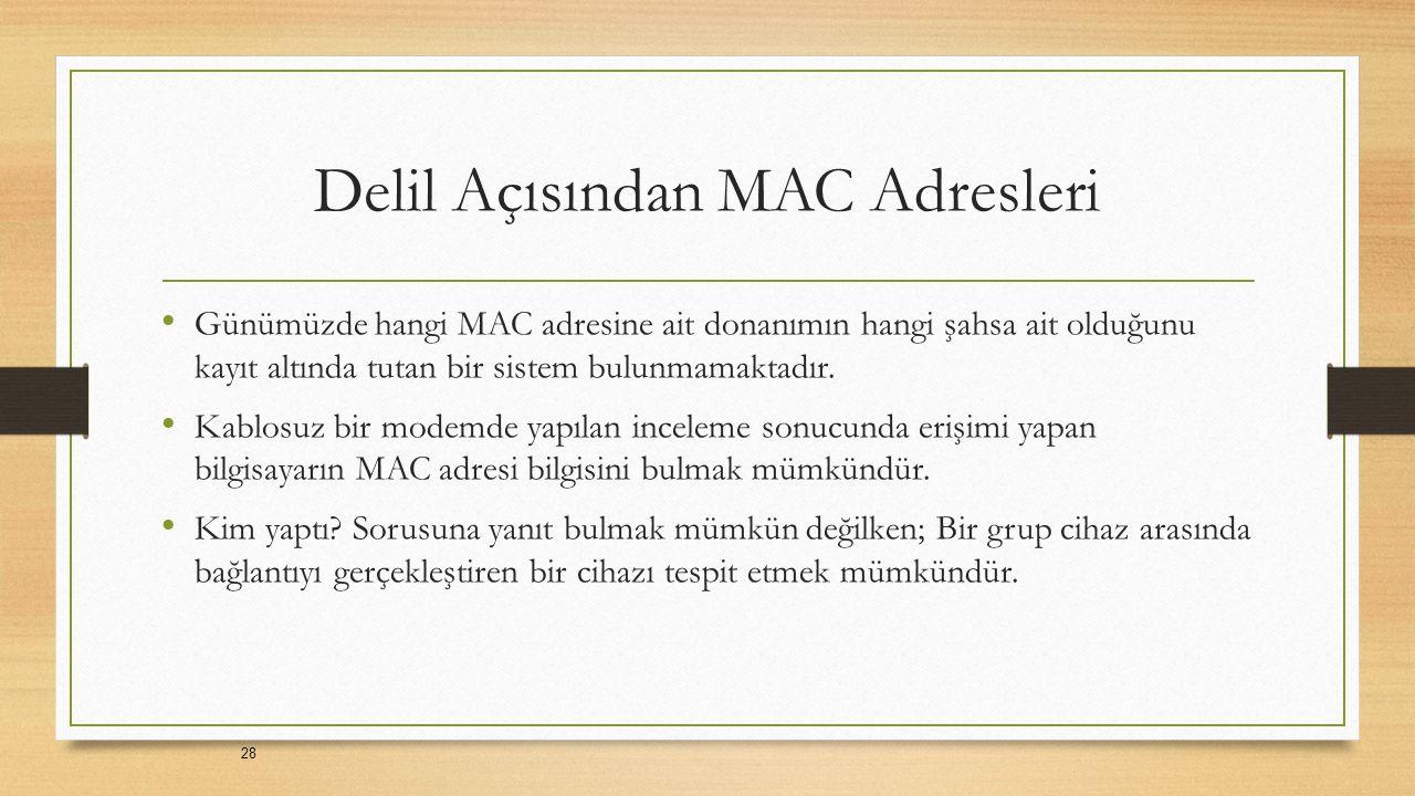 Delil Açısından MAC Adresleri Günümüzde hangi MAC adresine ait donanımın hangi şahsa ait olduğunu kayıt altında tutan bir sistem bulunmamaktadır.