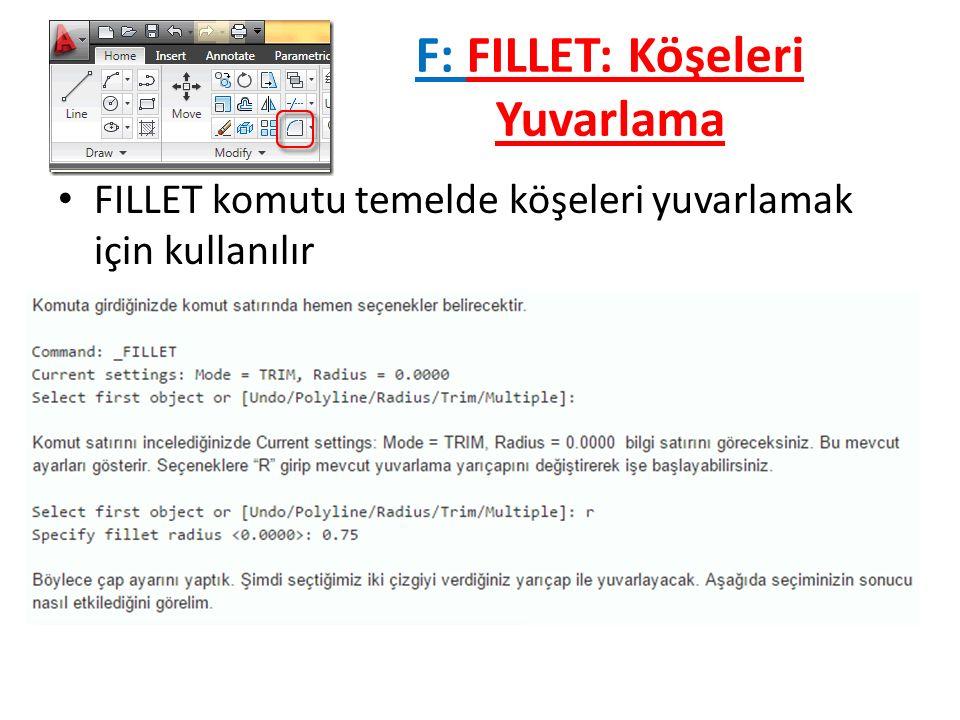 F: FILLET: Köşeleri Yuvarlama FILLET komutu temelde köşeleri yuvarlamak için kullanılır