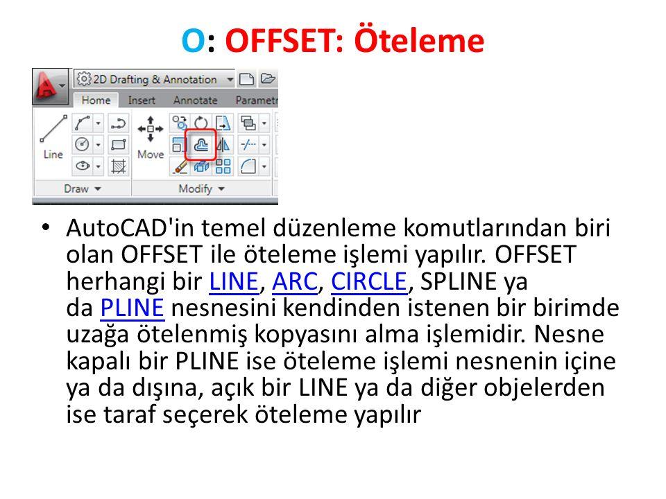 O: OFFSET: Öteleme AutoCAD in temel düzenleme komutlarından biri olan OFFSET ile öteleme işlemi yapılır.