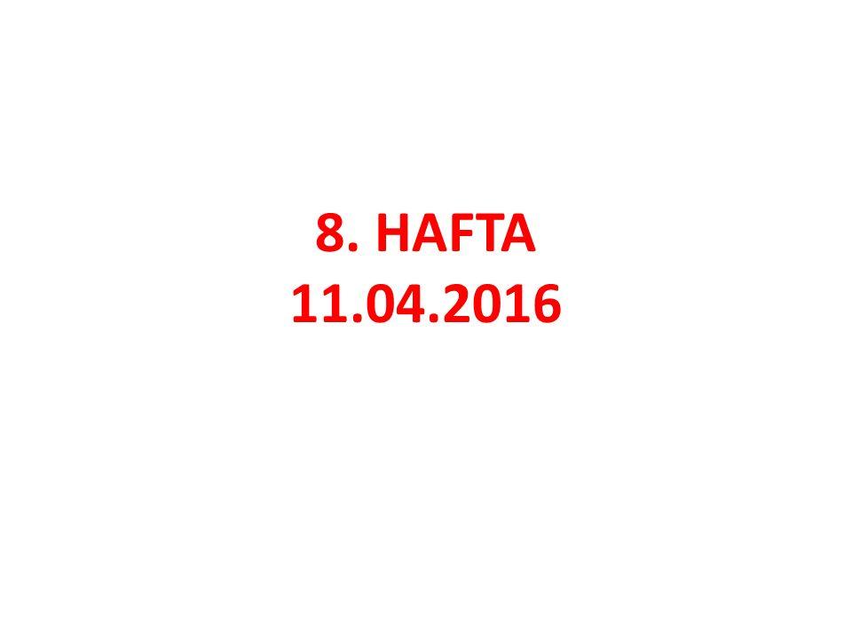 8. HAFTA 11.04.2016