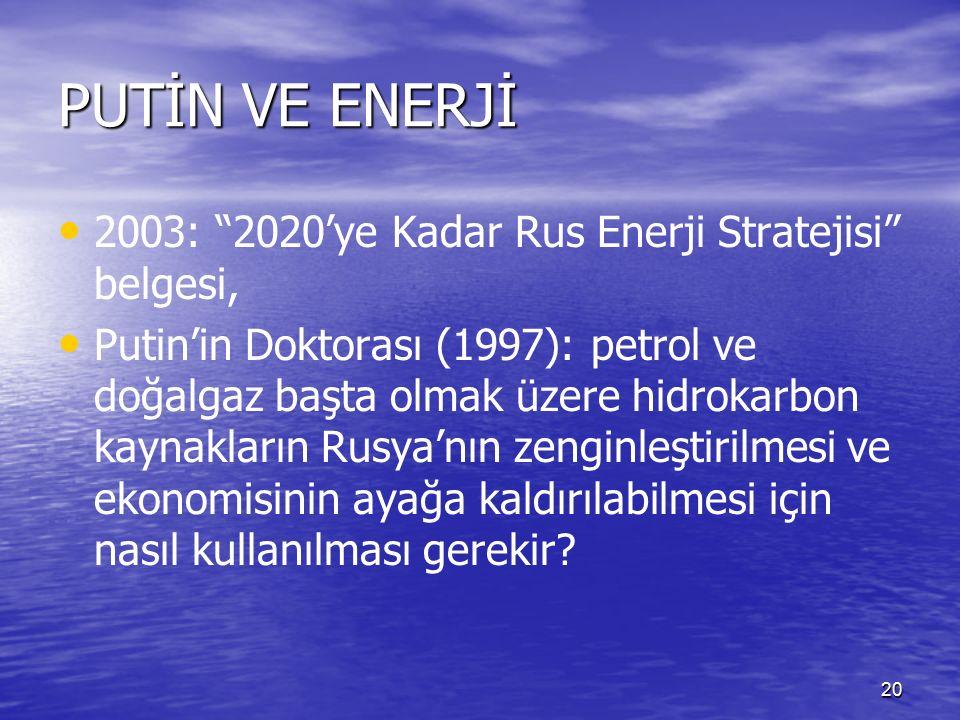 20 PUTİN VE ENERJİ 2003: 2020'ye Kadar Rus Enerji Stratejisi belgesi, Putin'in Doktorası (1997): petrol ve doğalgaz başta olmak üzere hidrokarbon kaynakların Rusya'nın zenginleştirilmesi ve ekonomisinin ayağa kaldırılabilmesi için nasıl kullanılması gerekir