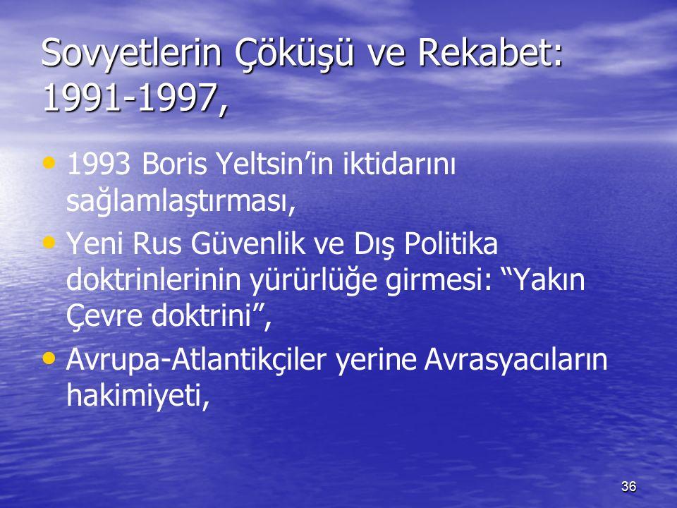 36 Sovyetlerin Çöküşü ve Rekabet: 1991-1997, 1993 Boris Yeltsin'in iktidarını sağlamlaştırması, Yeni Rus Güvenlik ve Dış Politika doktrinlerinin yürürlüğe girmesi: Yakın Çevre doktrini , Avrupa-Atlantikçiler yerine Avrasyacıların hakimiyeti,