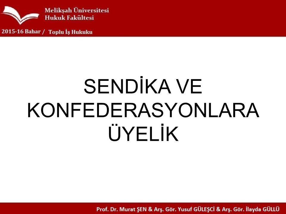 SENDİKA VE KONFEDERASYONLARA ÜYELİK