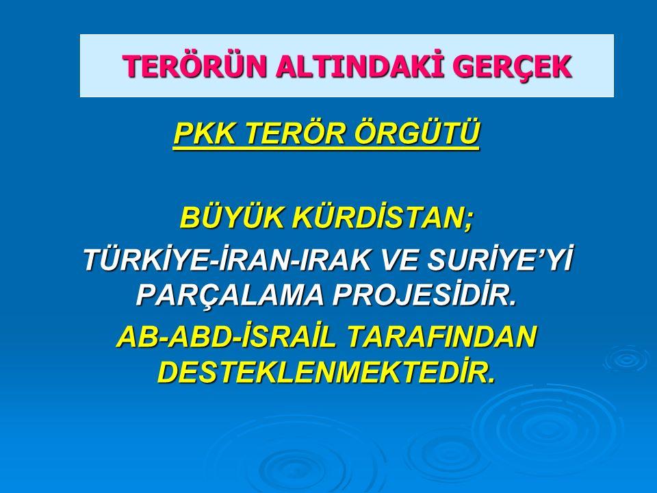 PKK TERÖR ÖRGÜTÜ BÜYÜK KÜRDİSTAN; TÜRKİYE-İRAN-IRAK VE SURİYE'Yİ PARÇALAMA PROJESİDİR.