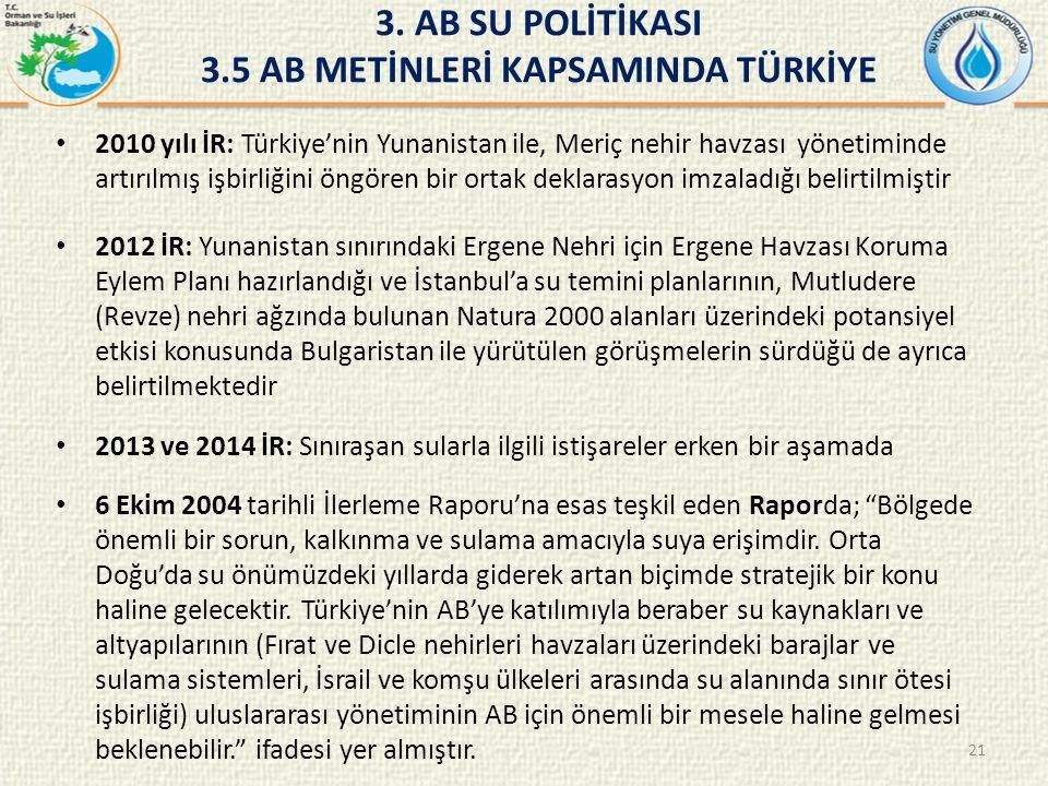 2010 yılı İR: Türkiye'nin Yunanistan ile, Meriç nehir havzası yönetiminde artırılmış işbirliğini öngören bir ortak deklarasyon imzaladığı belirtilmiştir 2012 İR: Yunanistan sınırındaki Ergene Nehri için Ergene Havzası Koruma Eylem Planı hazırlandığı ve İstanbul'a su temini planlarının, Mutludere (Revze) nehri ağzında bulunan Natura 2000 alanları üzerindeki potansiyel etkisi konusunda Bulgaristan ile yürütülen görüşmelerin sürdüğü de ayrıca belirtilmektedir 2013 ve 2014 İR: Sınıraşan sularla ilgili istişareler erken bir aşamada 6 Ekim 2004 tarihli İlerleme Raporu'na esas teşkil eden Raporda; Bölgede önemli bir sorun, kalkınma ve sulama amacıyla suya erişimdir.