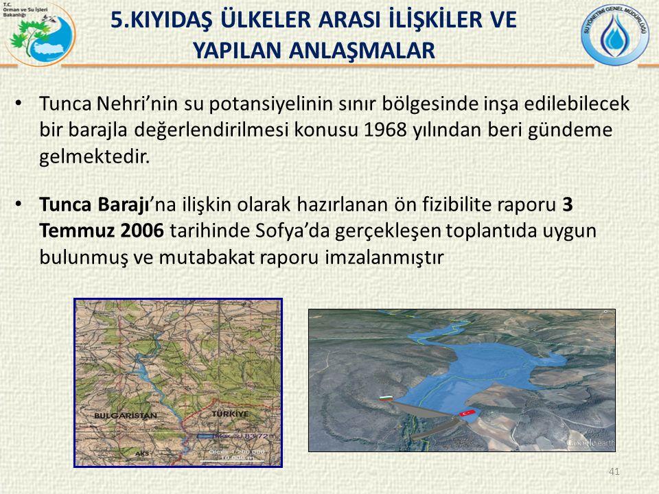 41 Tunca Nehri'nin su potansiyelinin sınır bölgesinde inşa edilebilecek bir barajla değerlendirilmesi konusu 1968 yılından beri gündeme gelmektedir.
