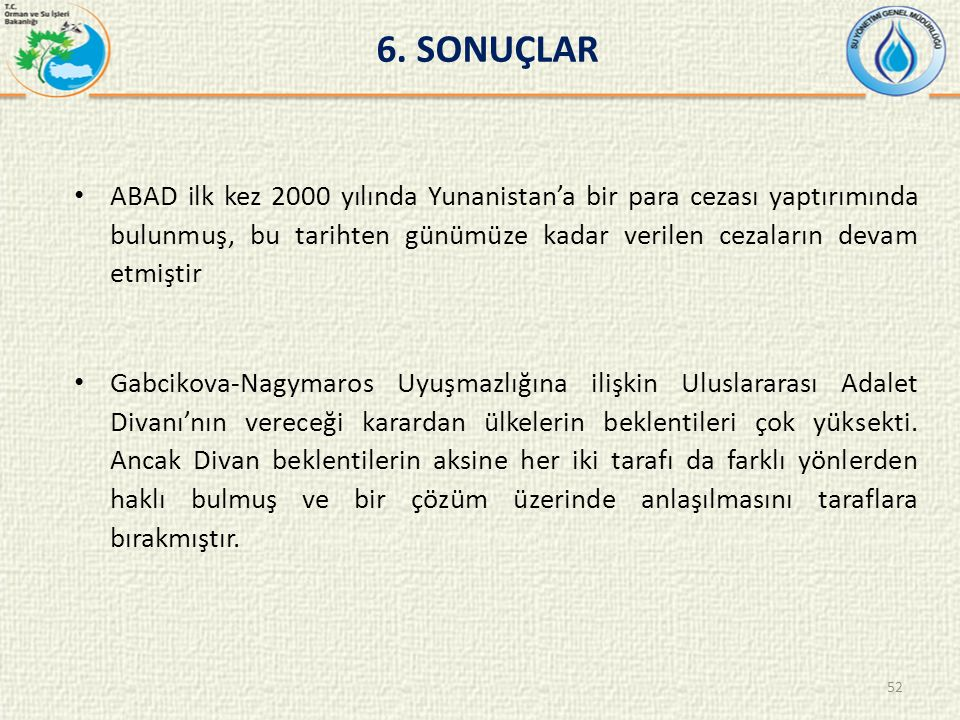 ABAD ilk kez 2000 yılında Yunanistan'a bir para cezası yaptırımında bulunmuş, bu tarihten günümüze kadar verilen cezaların devam etmiştir Gabcikova-Nagymaros Uyuşmazlığına ilişkin Uluslararası Adalet Divanı'nın vereceği karardan ülkelerin beklentileri çok yüksekti.