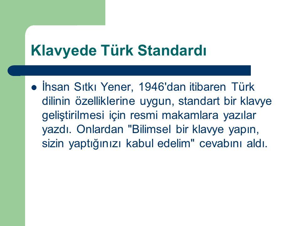 Klavyede Türk Standardı İhsan Sıtkı Yener, 1946 dan itibaren Türk dilinin özelliklerine uygun, standart bir klavye geliştirilmesi için resmi makamlara yazılar yazdı.
