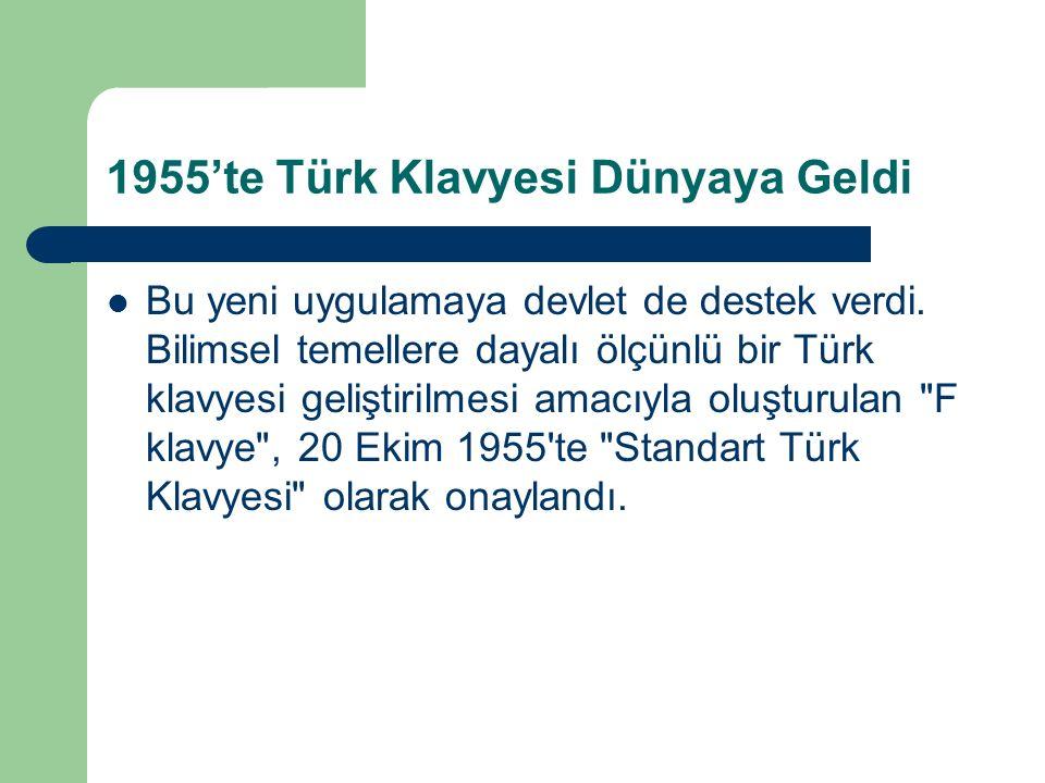 1955'te Türk Klavyesi Dünyaya Geldi Bu yeni uygulamaya devlet de destek verdi.