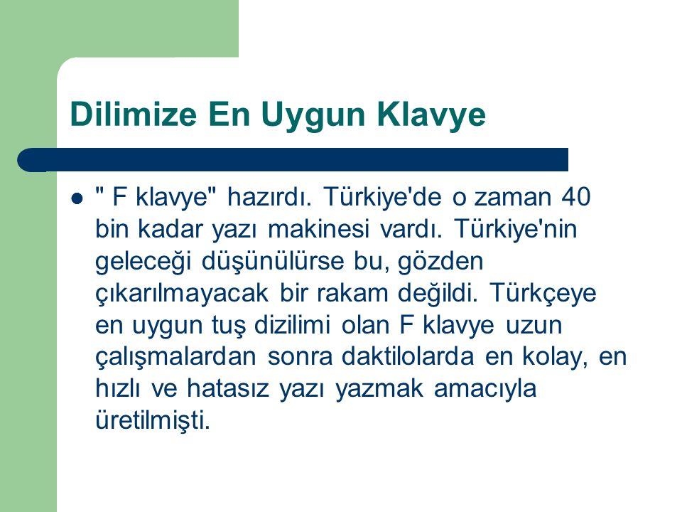 Dilimize En Uygun Klavye F klavye hazırdı. Türkiye de o zaman 40 bin kadar yazı makinesi vardı.