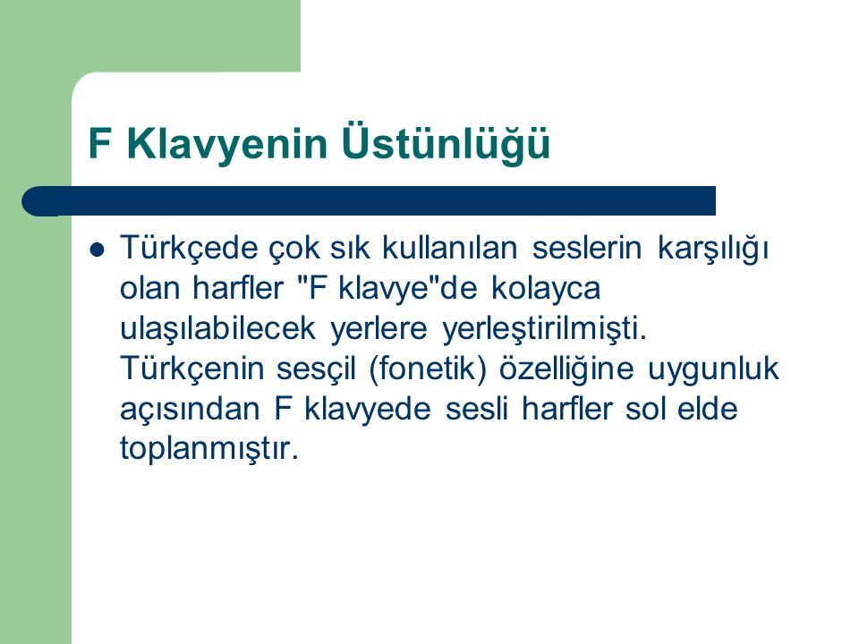 F Klavyenin Üstünlüğü Türkçede çok sık kullanılan seslerin karşılığı olan harfler F klavye de kolayca ulaşılabilecek yerlere yerleştirilmişti.